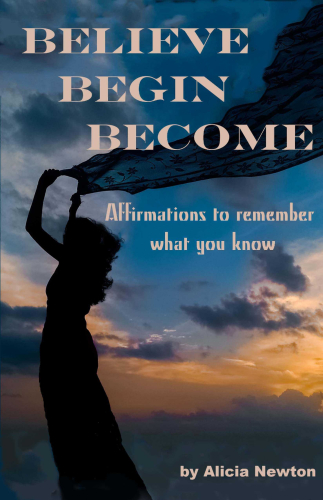 Believe, Begin, Become: Affirmations to Remember What You Know